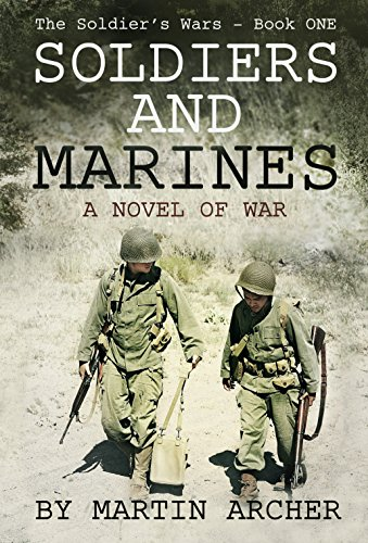 SOLDIERS AND MARINES: Military Fiction: Action packed first novel of a five-book saga about warfare and combat in Korea, Vietnam, Desert Storm, Iraq, Afghanistan, ... and wars yet to come (The Soldier's Wars 1) by [Archer, Martin]