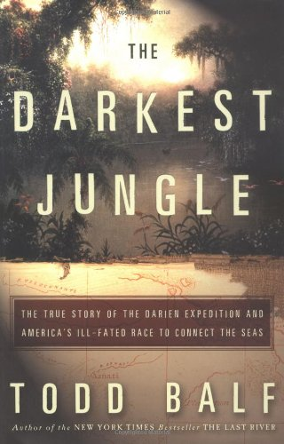 The Darkest Jungle: The True Story of the Darien Expedition and America
