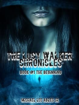 Book #1 The Begininng (The Lucy Walker Chronicles) by [Ables Jr, Michael Lee]