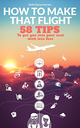 How to make that flight: 58 tips to get you into your seat with less fuss