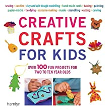 Creative Crafts for Kids: Over 100 Fun Projects for Two to Ten Year Olds by Gill Dickinson (2009-06-01)