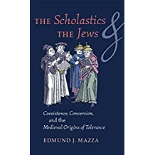 The Scholastics and the Jews: Coexistence, Conversion, and the Medieval Origins of Tolerance