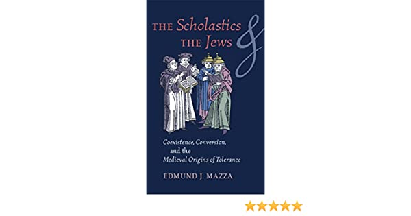 The Scholastics and the Jews: Coexistence, Conversion, and the Medieval Origins of Tolerance - Kindle edition by Edmund Mazza.