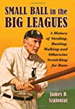 Small Ball in the Big Leagues, James D. Szalontai, 0786437936