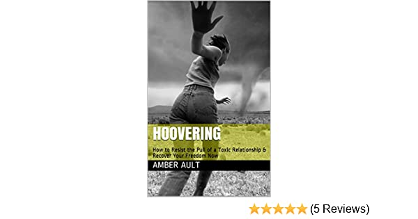 Hoovering: How to Resist the Pull of a Toxic Relationship & Recover Your  Freedom Now (Happy Relationship Bootcamp Book 2)