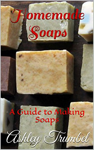 (Homemade Soaps: A Guide to Making Soaps)