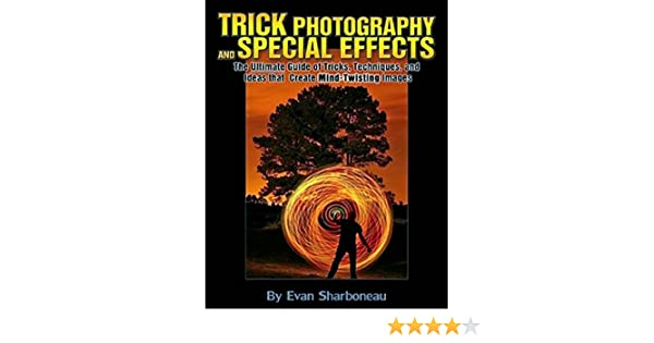 Trick Photography And Special Effects By Evan Sharboneau Pdf
