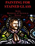 Chapter Thirteen: Painting for Stained Glass (SGAA Reference & Technical Manual)