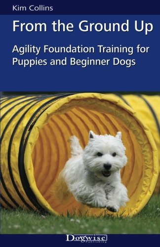 From-the-Ground-Up-Agility-Foundation-Training-for-Puppies-and-Beginner-Dogs-Dogwise-Training-Manual