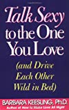 Talk Sexy to the One You Love, Barbara Keesling, 0060928026