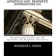 Apostolic and Prophetic Foundations 101: Foundational Studies for the Apostolic and Prophetic Ministries