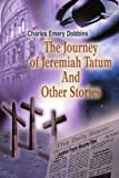 The Journey of Jeremiah Tatum and Other Stories, Charles Dobbins, 0595350267