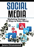 Social Media: Marketing Strategy: 35 Ways to Make Money (Facebook, Instagram, Twitter, Youtube, Google+, Pinterest, Linkedin, Upwork) for beginners