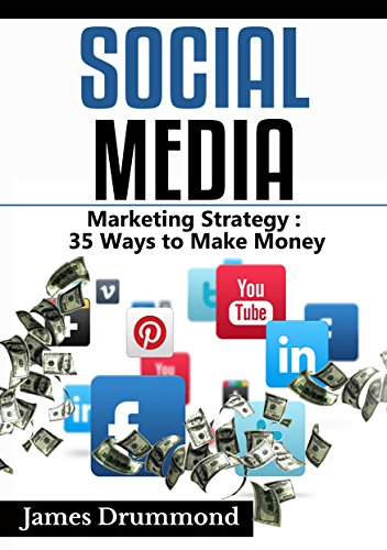 Social Media: Marketing Strategy: 35 Ways to Make Money (Facebook, Instagram, Twitter, Youtube, Google+, Pinterest, Linkedin, Upwork) for beginners