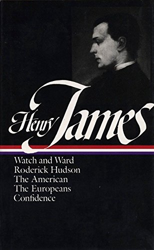 Henry James : Novels 1871-1880: Watch and Ward, Roderick Hudson, The American, The Europeans, Confidence (Library of America)