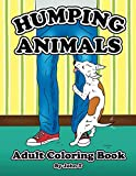 Humping Animals Adult Coloring Book: Hilariously funny coloring book of animals gone wild! Color, laugh, and relax!