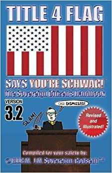 TITLE 4 FLAG SAYS YOU'RE SCHWAG! The Sovereign Citizen's Handbook: Version 3.2 (Revised and Illustrated) by ? H.I.R.M. J.M. Sovereign :Godsent (TM) (2013-11-11)