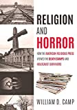 Religion and Horror: How the American Religious Press viewed the Death Camps and Holocaust survivors?