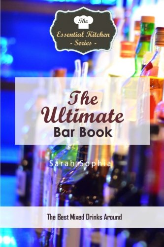 The Ultimate Bar Book: The Best Mixed Drinks Around (The Essential Kitchen Series) (The Best Mixed Drinks)