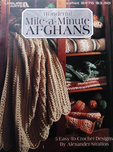 Mile A Minute Crochet - Wonderful Mile-a-minute Afghans, 5 Easy to Crochet Designs(leisure Arts #2476)