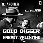 Gold Digger: The Case Files of Harvey Valentine Private Dick | R. Archer