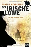 Der Irische Löwe: Anna Kronbergs vierter Fall (Die Anna-Kronberg-Romane, Band 4)