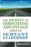 img - for The Journey to Competitive Advantage Through Servant Leadership: Building the Company Every Person Dreams of Working for and Every President Has a Vis   [JOURNEY TO COMPETITIVE ADVANTA] [Paperback] book / textbook / text book