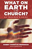 img - for What on Earth is the Church?: An Inquirer's Guide book / textbook / text book