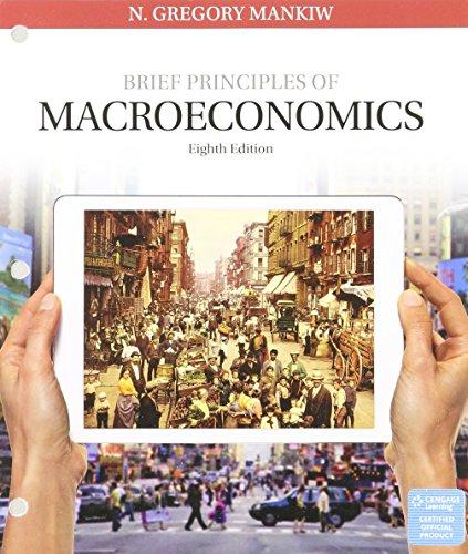 Bundle: Brief Principles of Macroeconomics, Loose-leaf Version, 8th + MindTap Economics, 1 term (6 months) Printed Access Card