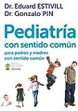 Pediatría con sentido común/Pediatrics with common sense: Para padres y madres con sentido común/For parents with common sense