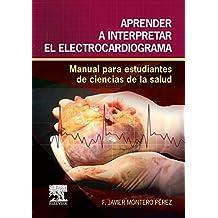 Aprender a interpretar el electrocardiograma: Manual para estudiantes de ciencias de la salud (Spanish Edition)