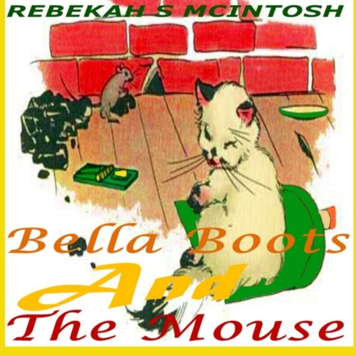 Bella Boots And The Mouse: A Fun Early Readers Children's Story Book Ages 2-8 (Volume 2)