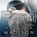 Something So Irresistible: Something So Series, Book 3 Hörbuch von Natasha Madison Gesprochen von: Joe Hempel, Cassandra Myles