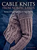 Cable Knits from Nordic Lands: Knitting Beauty and Ingenuity in Over 20 Unique