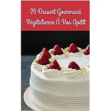 26 Dessert Gourmand Végétalienne A Vos Appétit (French Edition)