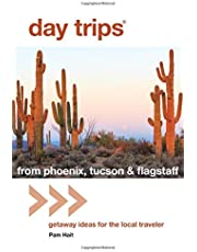 Day Trips® from Phoenix, Tucson & Flagstaff: Getaway Ideas for the Local Traveler
