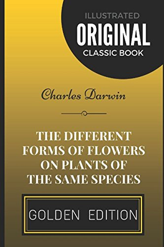 The Different Forms of Flowers on Plants of the Same Species: By Charles Darwin - Illustrated (Darwin Illustrated)
