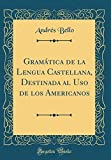 Gramática de la Lengua Castellana, Destinada al Uso de los Americanos (Classic Reprint) (Spanish Edition)