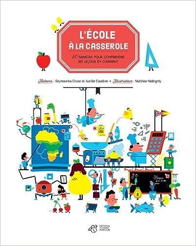 Lire en ligne L'école à la casserole : 50 recettes pour comprendre ses leçons en cuisinant epub pdf