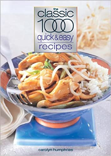 Classic 1000 quick easy recipes quick and easy carolyn classic 1000 quick easy recipes quick and easy carolyn humphries fiona williams susan crook veena chopra chrissie taylor 9780572029098 forumfinder Images