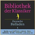Deutsche Balladen, Teil 5 (Bibliothek der Klassiker)   August Kopisch,Franz von Gaudy,Alexander von Württemberg,Johann Nepomuk Vogl,Heinrich Heine,Willibald Alexis