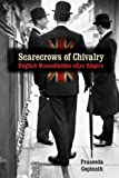 Scarecrows of Chivalry : English Masculinities after Empire, Gopinath, Praseeda, 081393382X