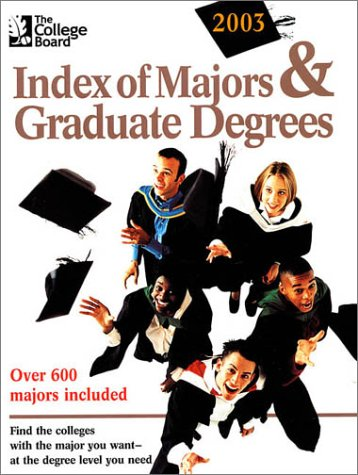The College Board Index of Majors & Graduate Degrees 2003: All-New Twenty-fifth Edition