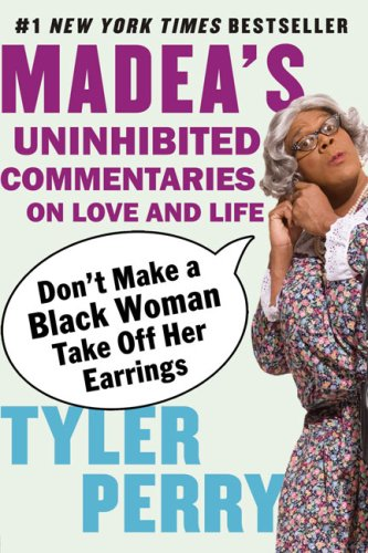 Don't Make a Black Woman Take Off Her Earrings: Madea's Uninhibited Commentaries on Love and Life - APPROVED