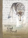 Neither God Nor Devil: Rethinking Our Preception of Wolves