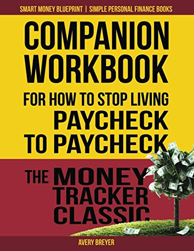 Companion Workbook For How to Stop Living Paycheck to Paycheck: The Money Tracker Classic