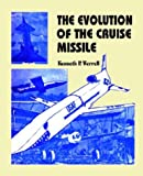 The Evolution of the Cruise Missile, Keneth P Werrell, 0898757797