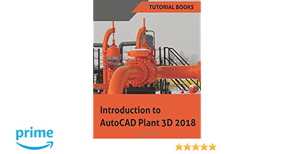 introduction to autocad plant 3d 2018 tutorial books 9781548792121 amazoncom books - Autoplant 3d