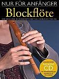 Nur Für Anfänger: Blockflöte. Eine umfassende, reich bebilderte Anleitung zum Blockflötenspiel. Inklusive einer Play-Along CD mit professionellen Playbacks im MP3-Format