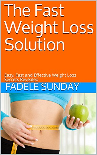 The Fast Weight Loss Solution Easy Fast And Effective Weight